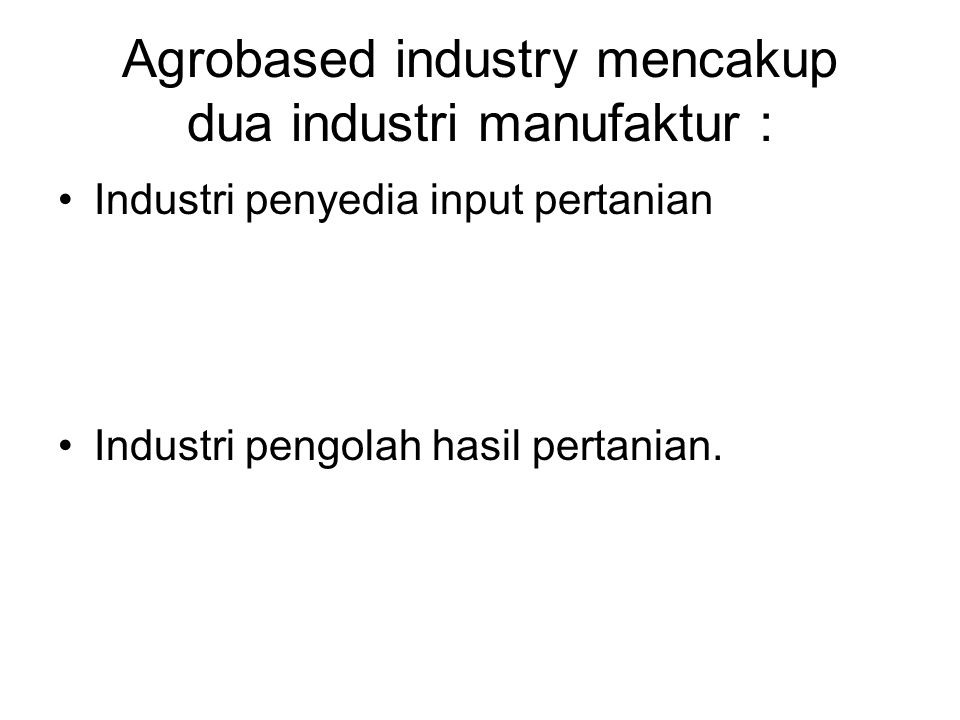 Agrobased industry mencakup dua industri manufaktur :