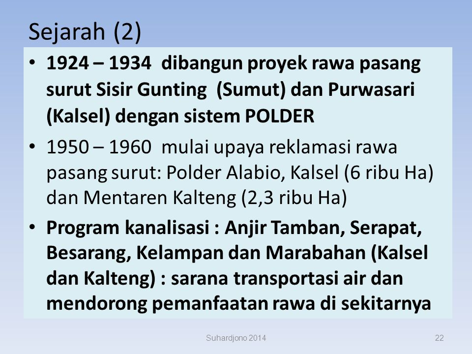 Sejarah (2) 1924 – 1934 dibangun proyek rawa pasang surut Sisir Gunting (Sumut) dan Purwasari (Kalsel) dengan sistem POLDER.