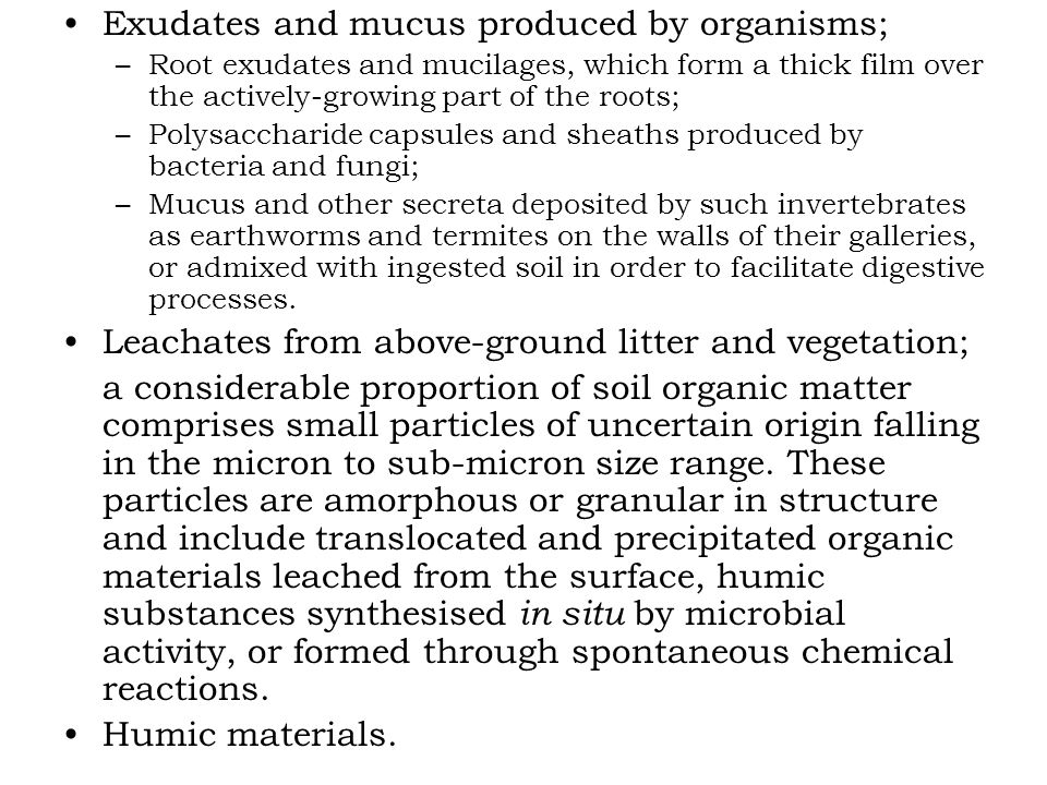 Exudates and mucus produced by organisms;