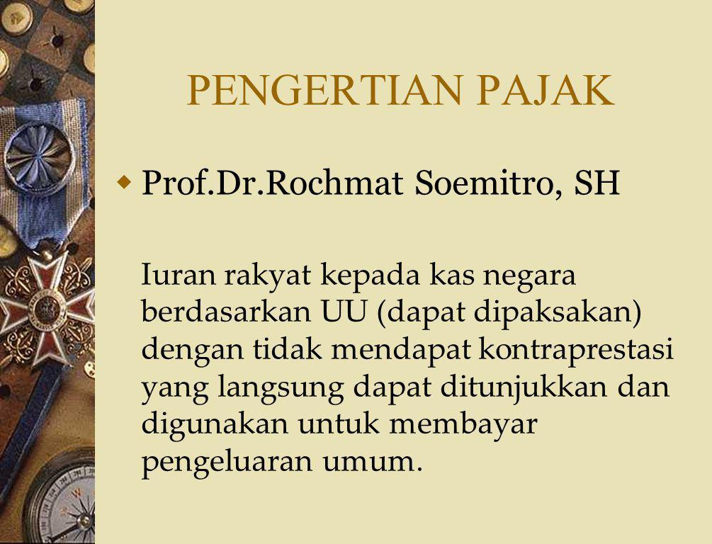 PENGERTIAN PAJAK Prof.Dr.Rochmat Soemitro, SH