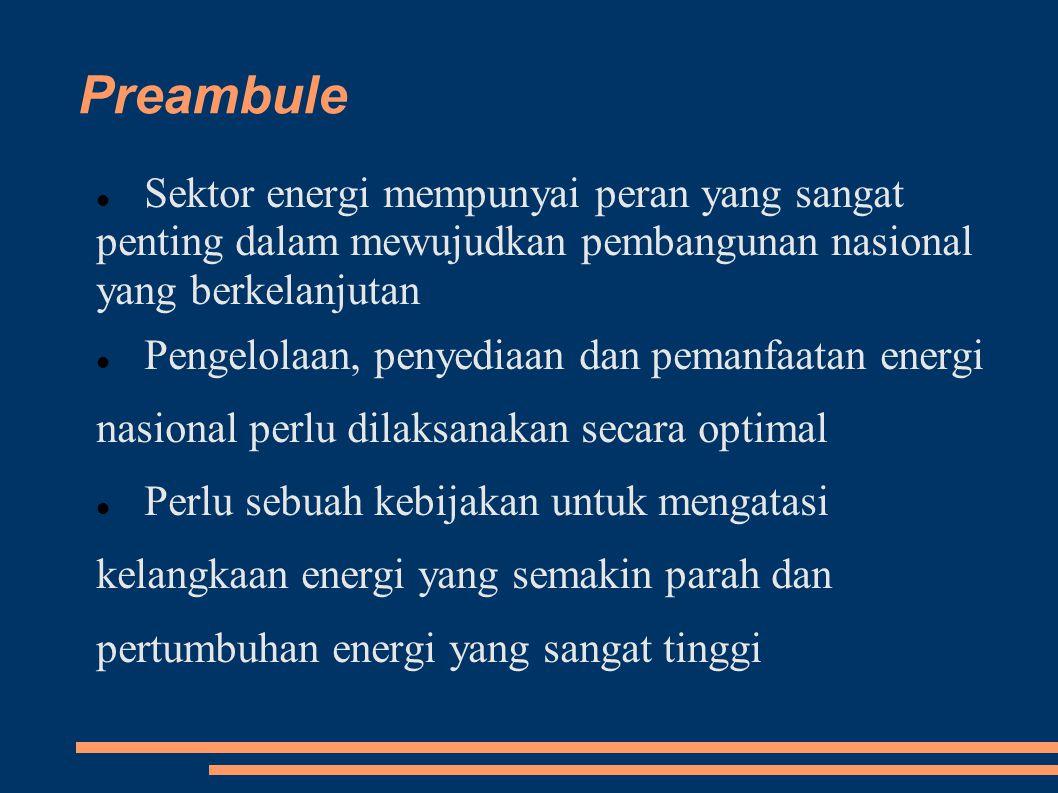 Preambule Sektor energi mempunyai peran yang sangat penting dalam mewujudkan pembangunan nasional yang berkelanjutan.
