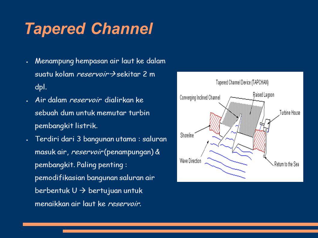 Tapered Channel Menampung hempasan air laut ke dalam suatu kolam reservoir sekitar 2 m dpl.