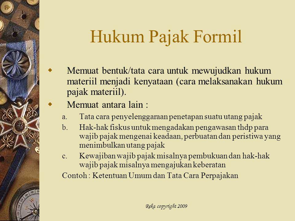 Hukum Pajak Formil Memuat bentuk/tata cara untuk mewujudkan hukum materiil menjadi kenyataan (cara melaksanakan hukum pajak materiil).