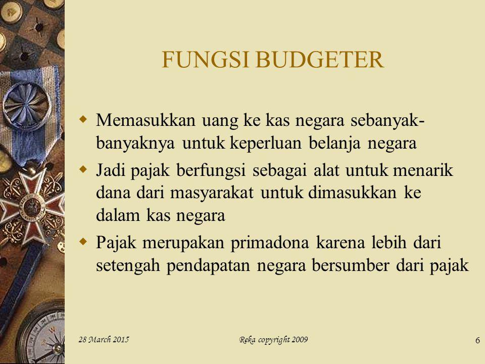 FUNGSI BUDGETER Memasukkan uang ke kas negara sebanyak-banyaknya untuk keperluan belanja negara.