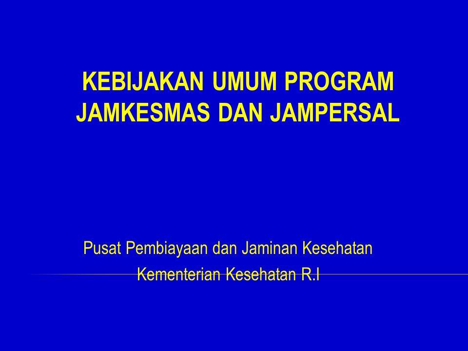 KEBIJAKAN UMUM PROGRAM JAMKESMAS DAN JAMPERSAL