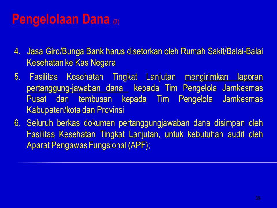 Pengelolaan Dana (7) 4. Jasa Giro/Bunga Bank harus disetorkan oleh Rumah Sakit/Balai-Balai Kesehatan ke Kas Negara.