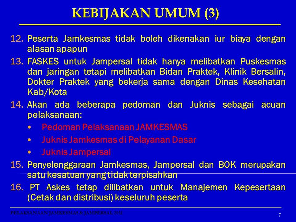 KEBIJAKAN UMUM (3) Peserta Jamkesmas tidak boleh dikenakan iur biaya dengan alasan apapun.