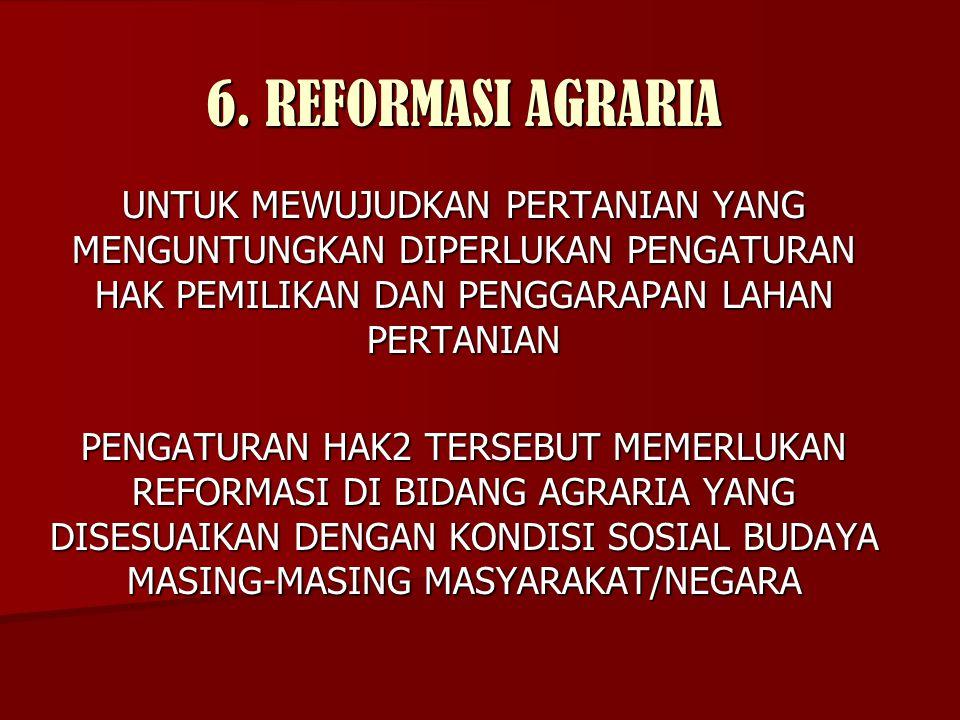 6. REFORMASI AGRARIA UNTUK MEWUJUDKAN PERTANIAN YANG MENGUNTUNGKAN DIPERLUKAN PENGATURAN HAK PEMILIKAN DAN PENGGARAPAN LAHAN PERTANIAN.