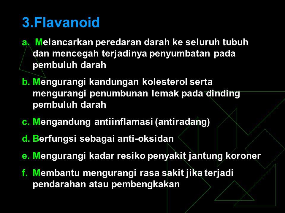 Flavanoid a. Melancarkan peredaran darah ke seluruh tubuh dan mencegah terjadinya penyumbatan pada pembuluh darah.