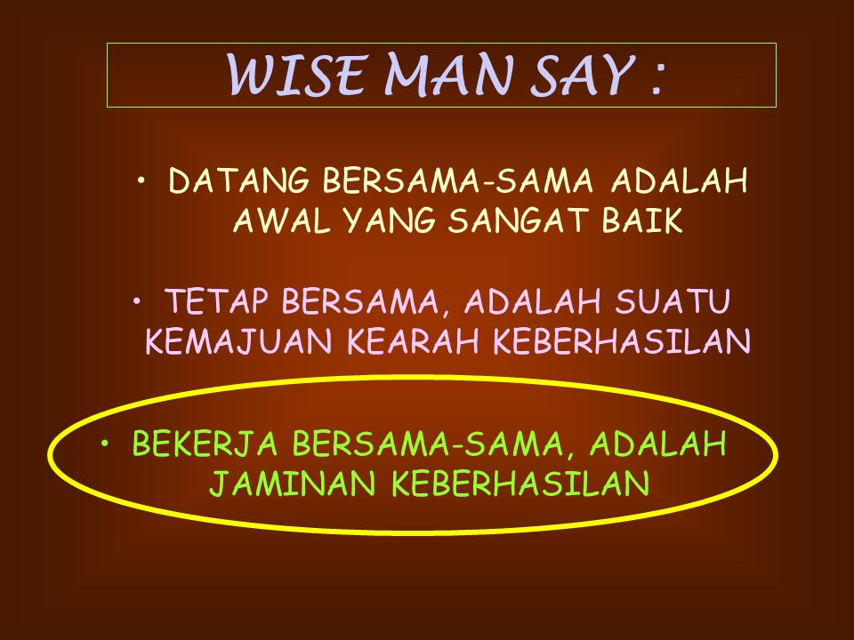 WISE MAN SAY : DATANG BERSAMA-SAMA ADALAH AWAL YANG SANGAT BAIK