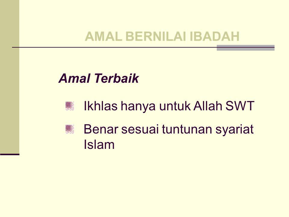 AMAL BERNILAI IBADAH Amal Terbaik Ikhlas hanya untuk Allah SWT Benar sesuai tuntunan syariat Islam