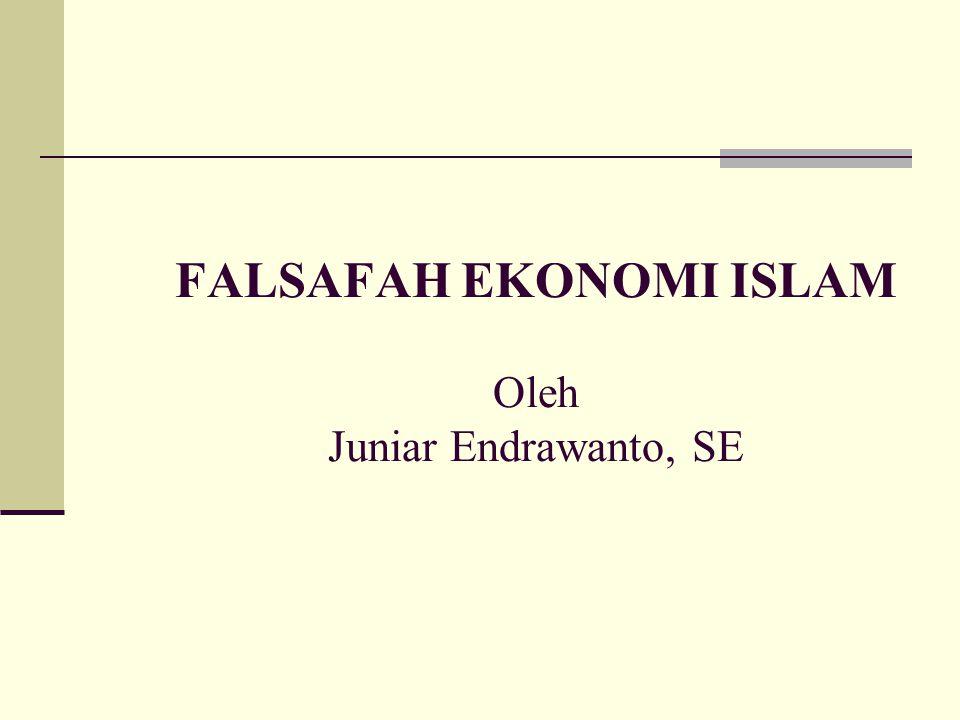 FALSAFAH EKONOMI ISLAM Oleh Juniar Endrawanto, SE