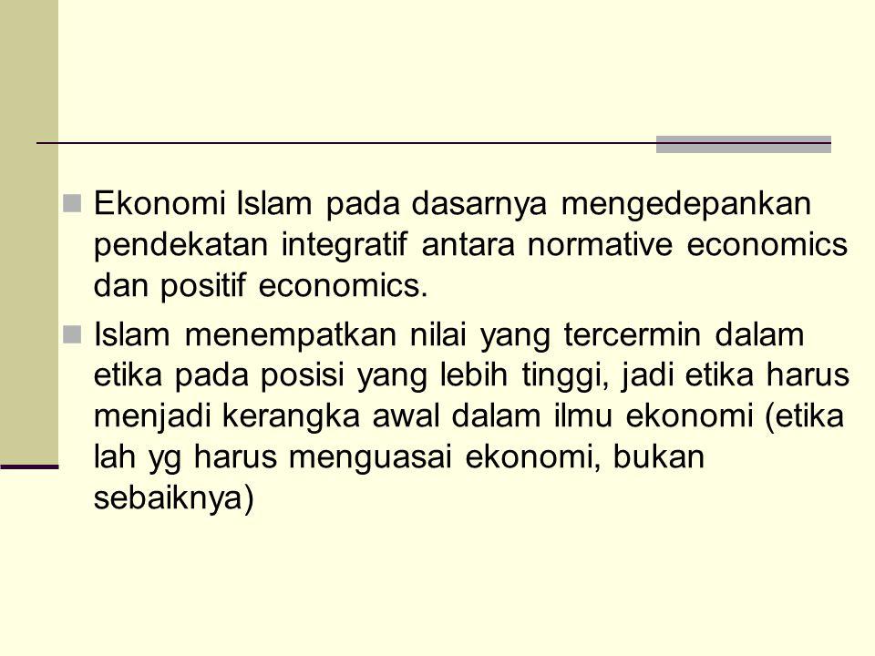 Ekonomi Islam pada dasarnya mengedepankan pendekatan integratif antara normative economics dan positif economics.