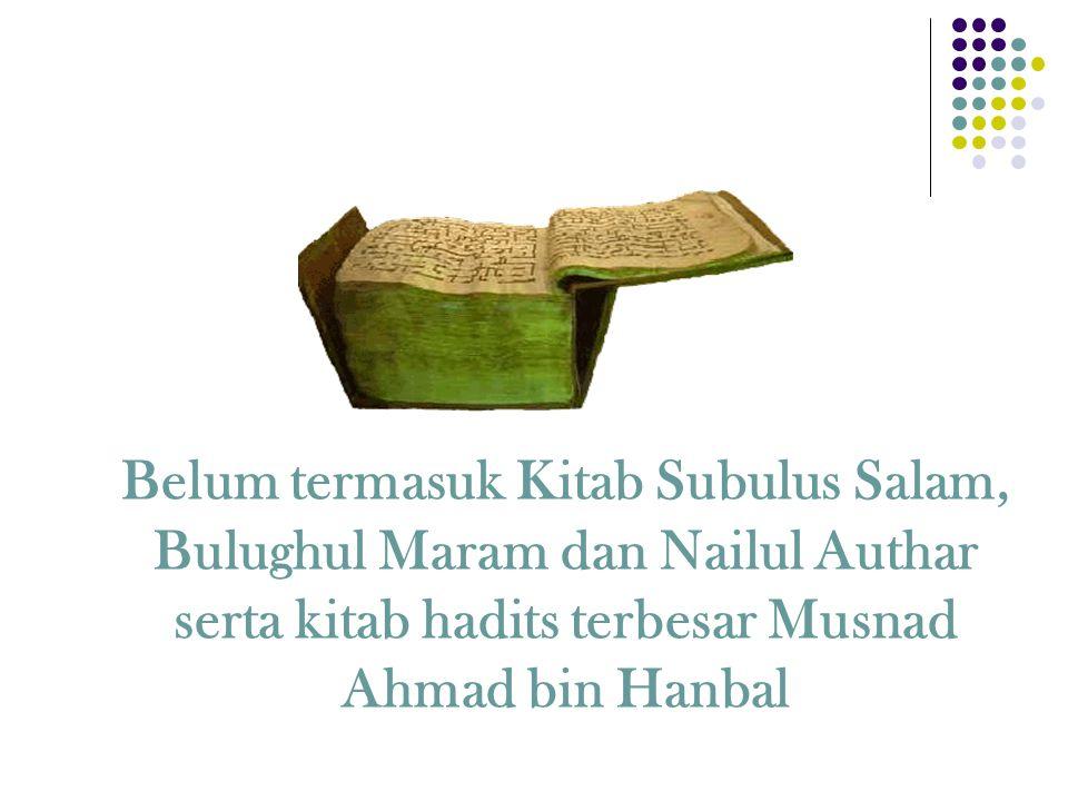 Belum termasuk Kitab Subulus Salam, Bulughul Maram dan Nailul Authar serta kitab hadits terbesar Musnad Ahmad bin Hanbal