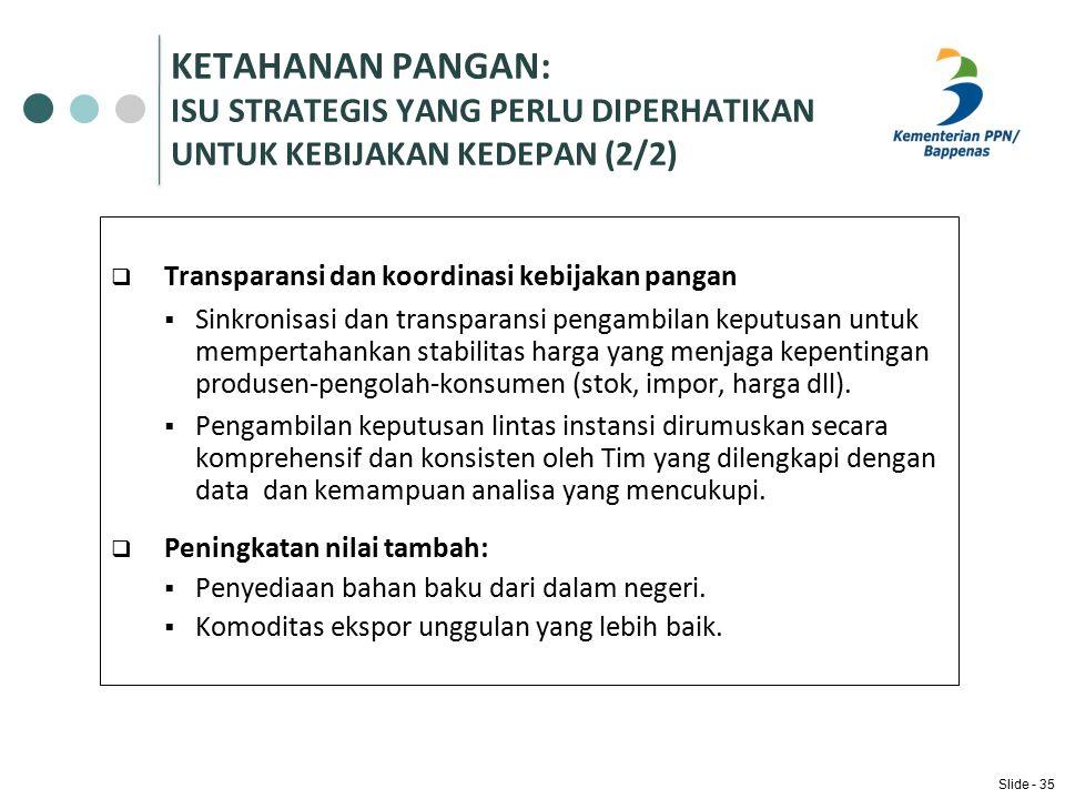 KETAHANAN PANGAN: ISU STRATEGIS YANG PERLU DIPERHATIKAN UNTUK KEBIJAKAN KEDEPAN (2/2) Transparansi dan koordinasi kebijakan pangan.