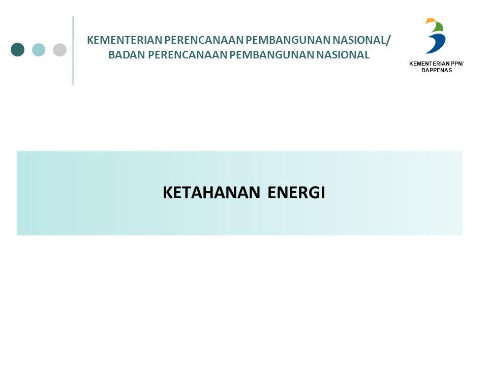 KETAHANAN ENERGI KEMENTERIAN PERENCANAAN PEMBANGUNAN NASIONAL/