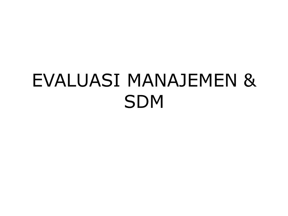 EVALUASI MANAJEMEN & SDM