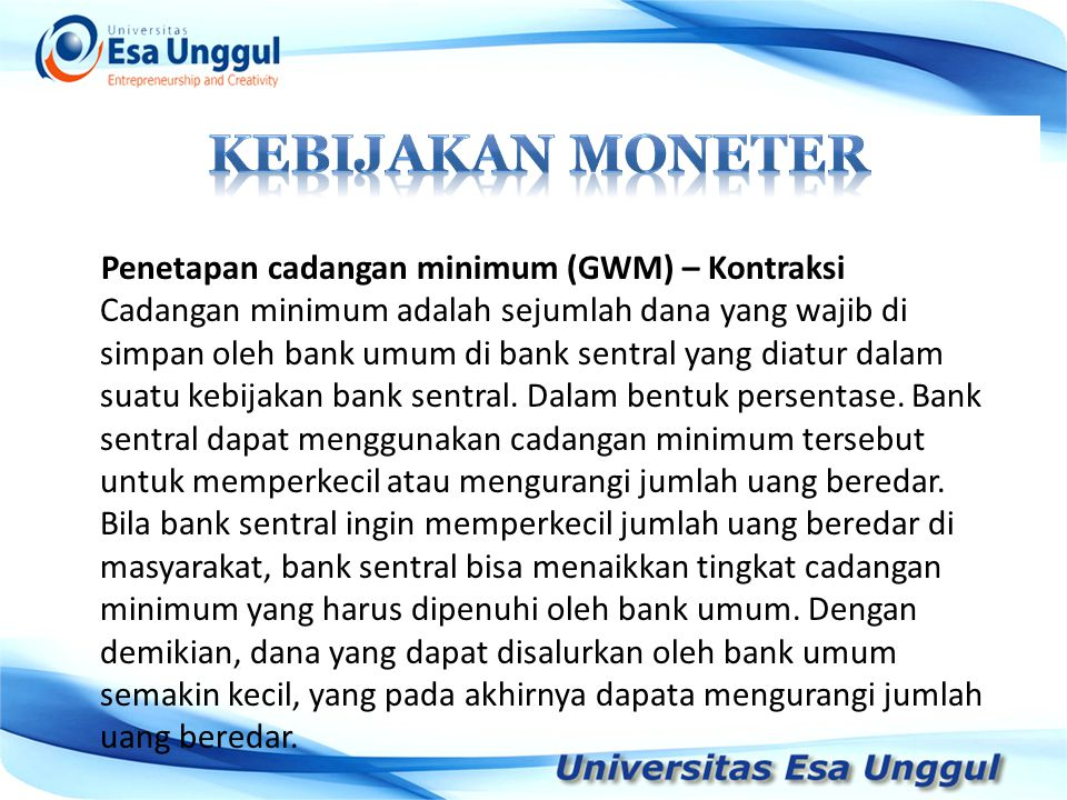 KEBIJAKAN MONETER Penetapan cadangan minimum (GWM) – Kontraksi