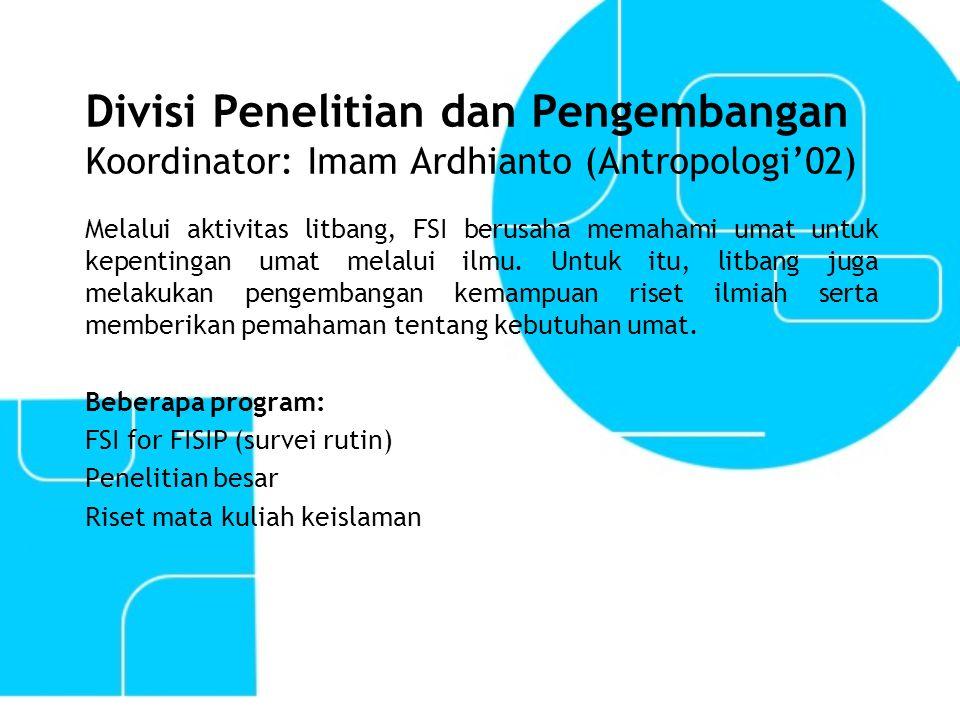 Divisi Penelitian dan Pengembangan Koordinator: Imam Ardhianto (Antropologi'02)