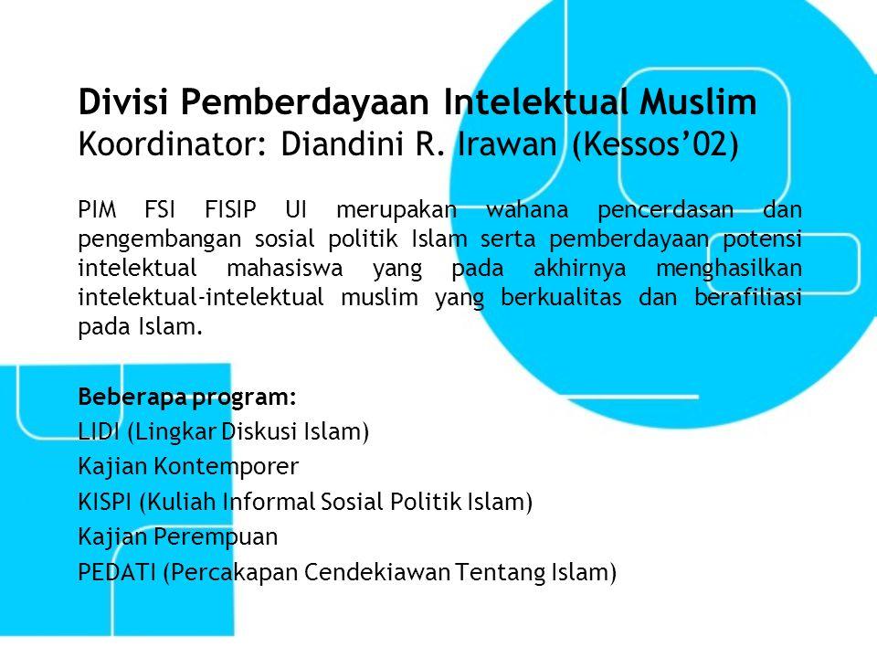 Divisi Pemberdayaan Intelektual Muslim Koordinator: Diandini R