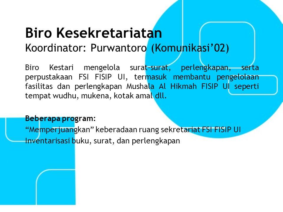 Biro Kesekretariatan Koordinator: Purwantoro (Komunikasi'02)