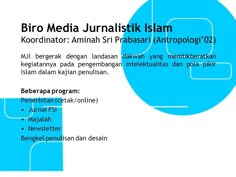 Biro Media Jurnalistik Islam Koordinator: Aminah Sri Prabasari (Antropologi'02)