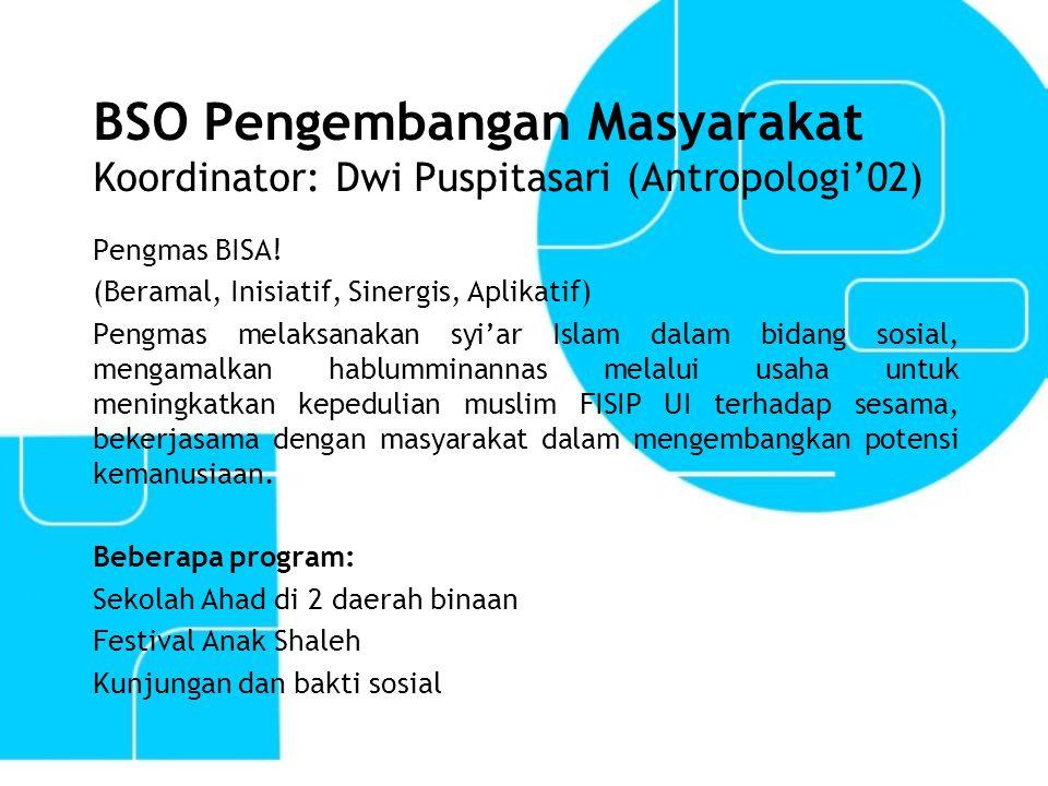 BSO Pengembangan Masyarakat Koordinator: Dwi Puspitasari (Antropologi'02)