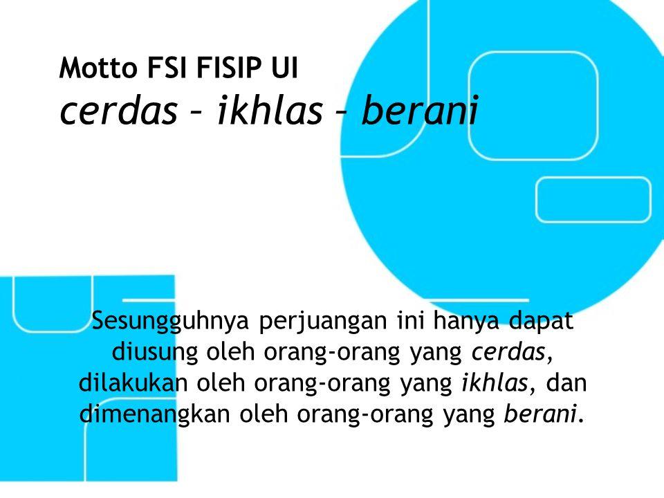 Motto FSI FISIP UI cerdas – ikhlas – berani