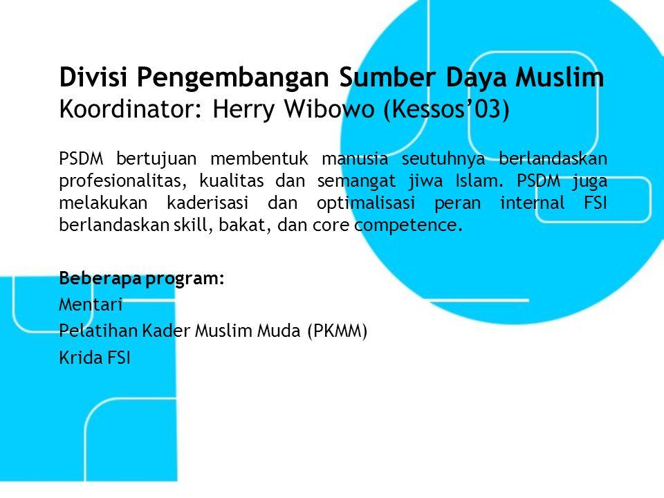 Divisi Pengembangan Sumber Daya Muslim Koordinator: Herry Wibowo (Kessos'03)