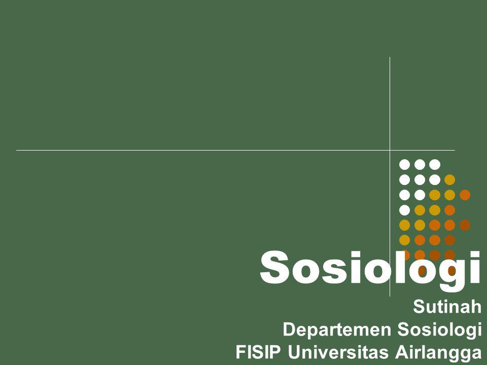 Sosiologi Sutinah Departemen Sosiologi FISIP Universitas Airlangga