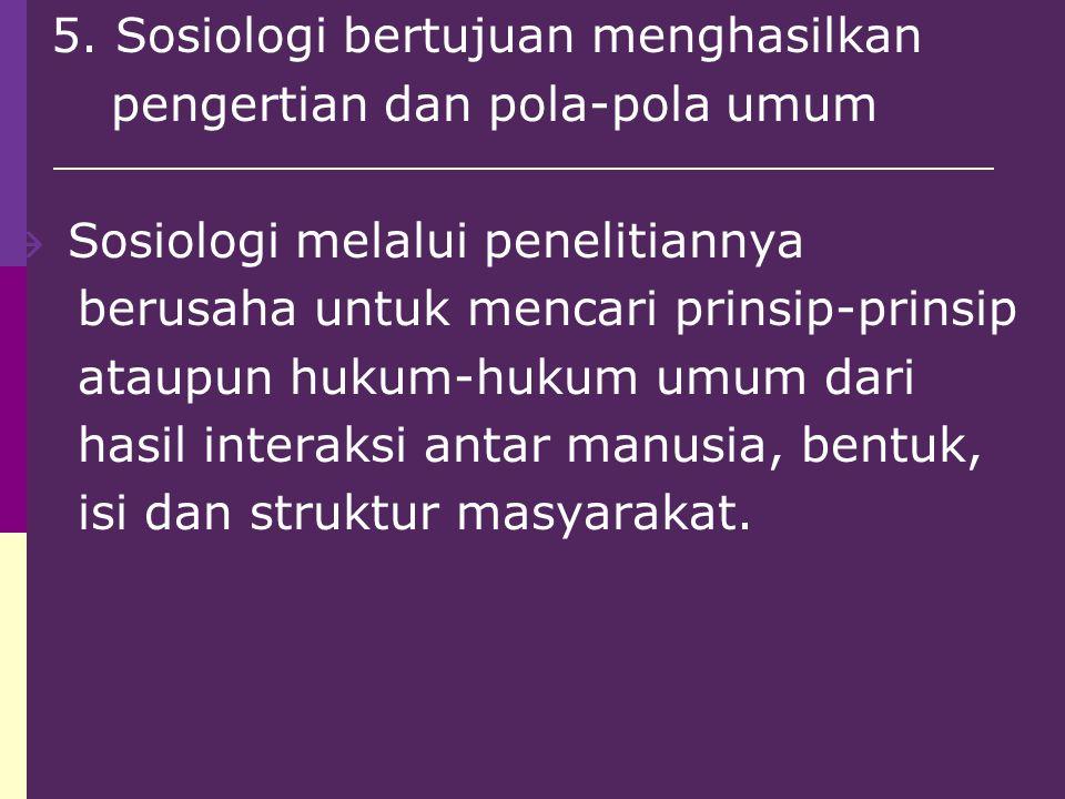 5. Sosiologi bertujuan menghasilkan