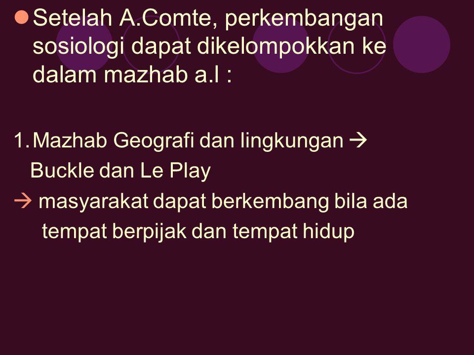 Setelah A.Comte, perkembangan sosiologi dapat dikelompokkan ke dalam mazhab a.l :