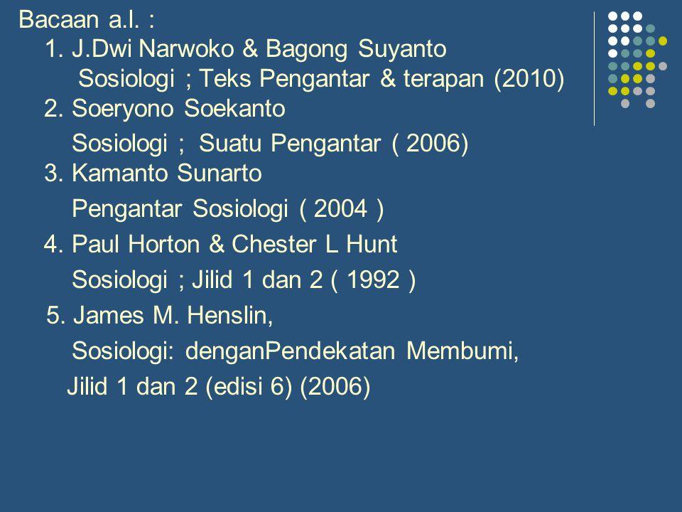 Bacaan a.l. : 1. J.Dwi Narwoko & Bagong Suyanto Sosiologi ; Teks Pengantar & terapan (2010) 2. Soeryono Soekanto