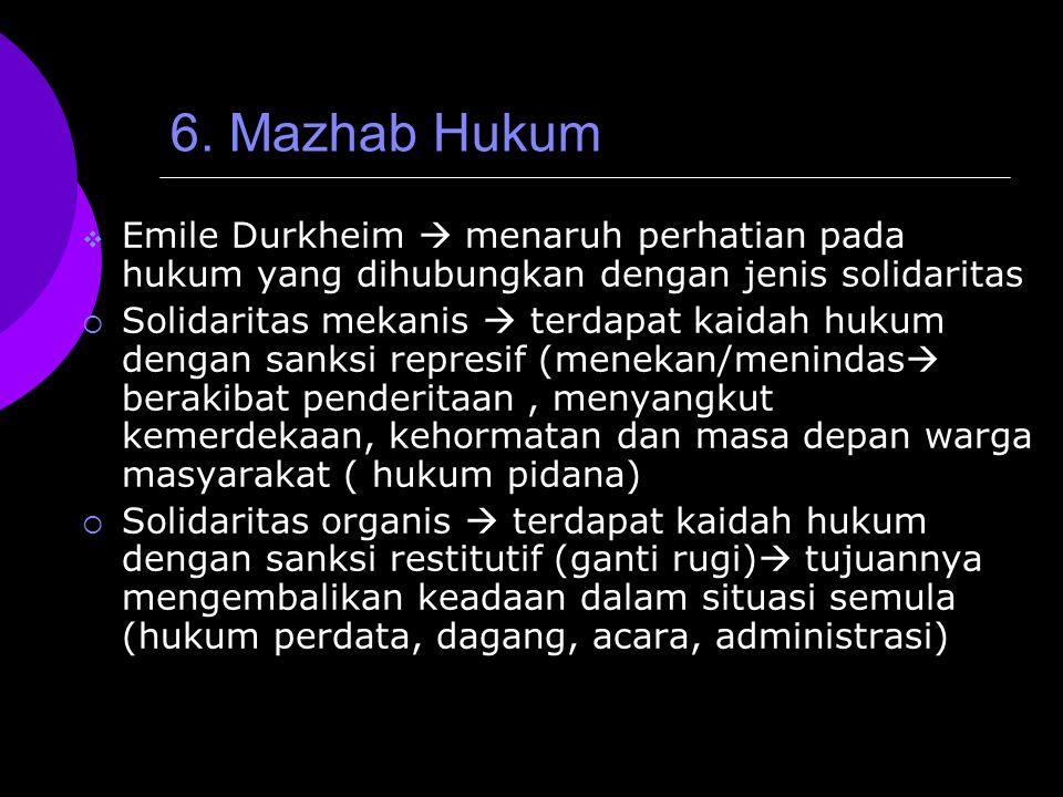 6. Mazhab Hukum Emile Durkheim  menaruh perhatian pada hukum yang dihubungkan dengan jenis solidaritas.