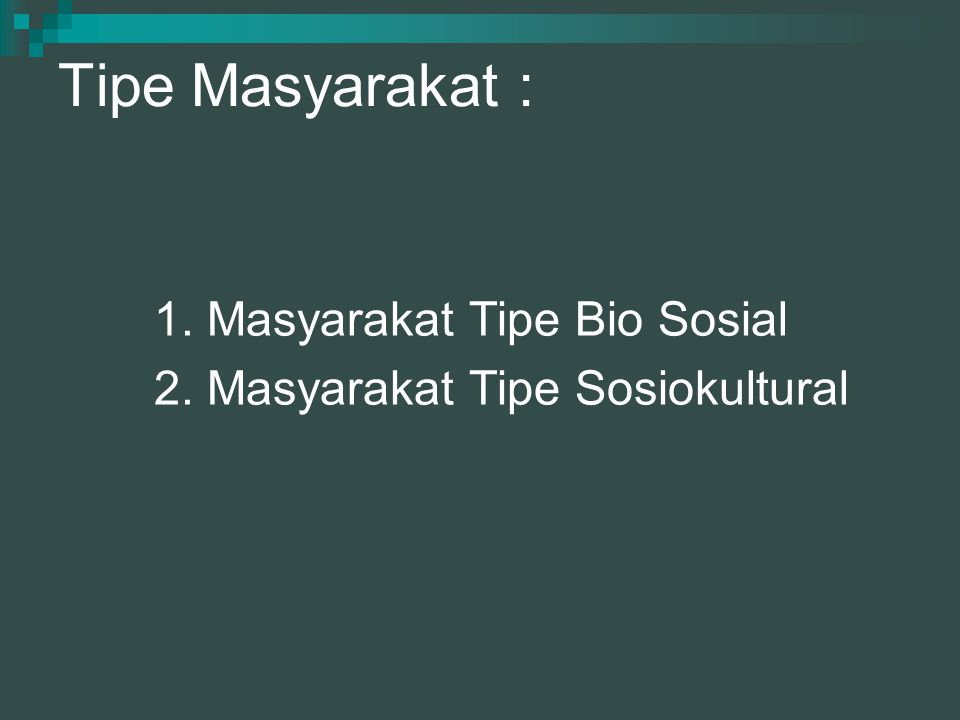 Tipe Masyarakat : 1. Masyarakat Tipe Bio Sosial