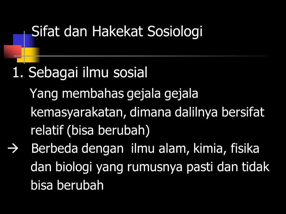 Sifat dan Hakekat Sosiologi 1. Sebagai ilmu sosial