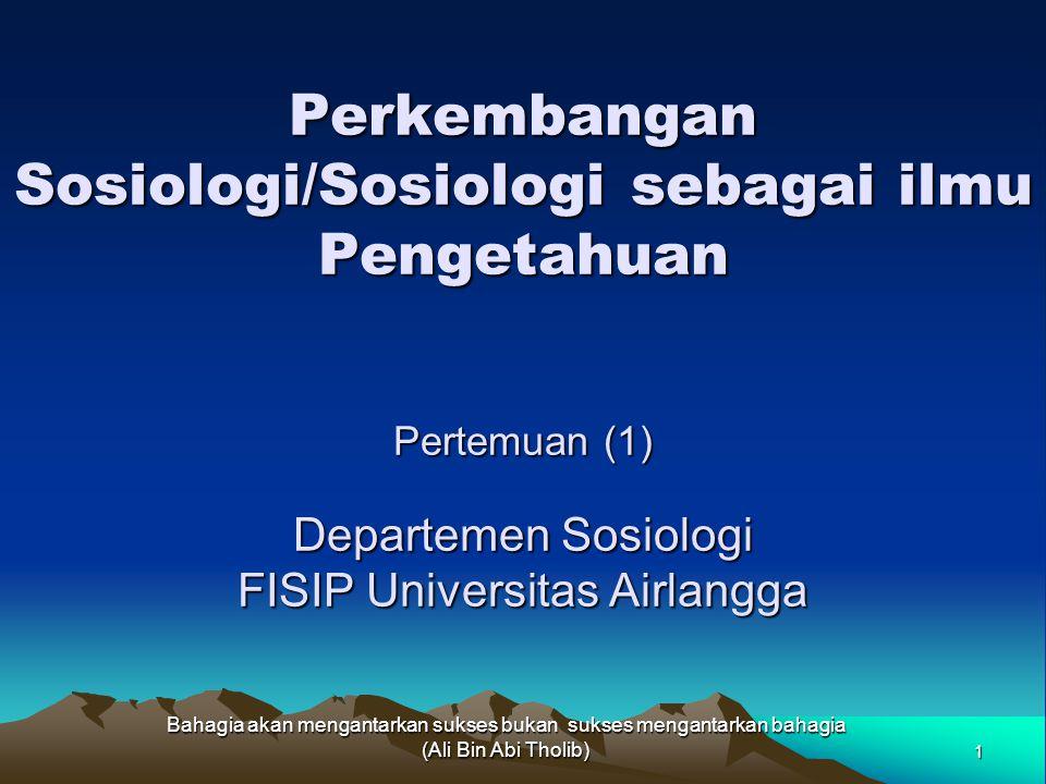 Perkembangan Sosiologi/Sosiologi sebagai ilmu Pengetahuan Pertemuan (1) Departemen Sosiologi FISIP Universitas Airlangga