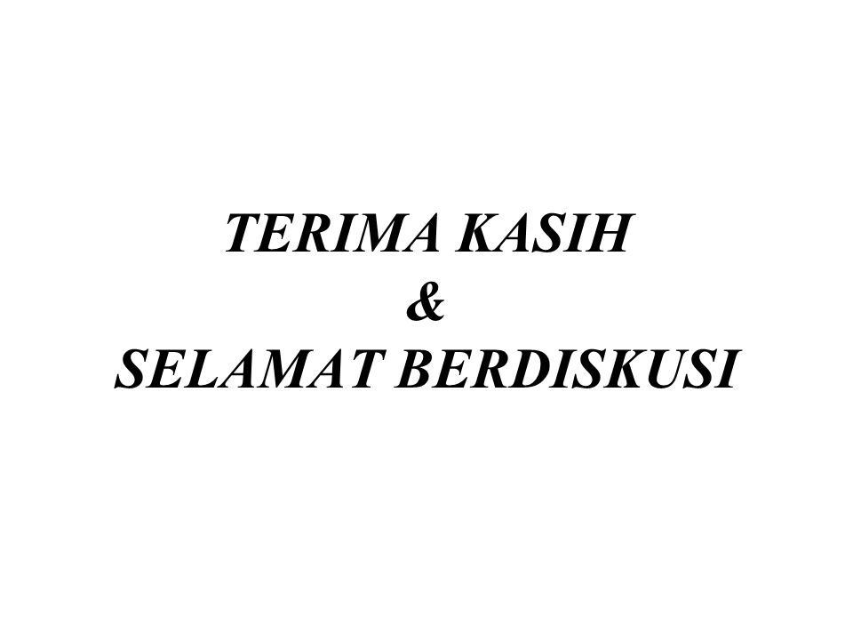 TERIMA KASIH & SELAMAT BERDISKUSI