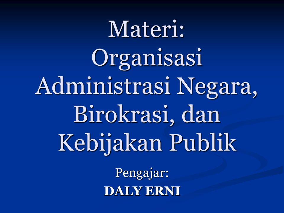 Materi: Organisasi Administrasi Negara, Birokrasi, dan Kebijakan Publik