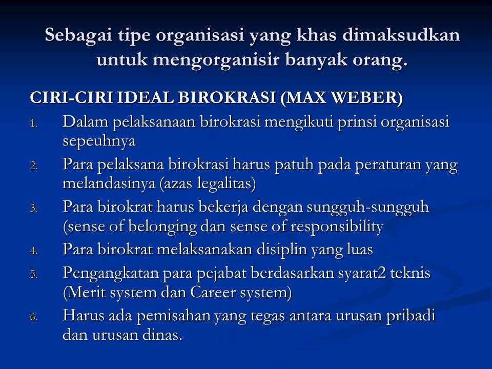 Sebagai tipe organisasi yang khas dimaksudkan untuk mengorganisir banyak orang.