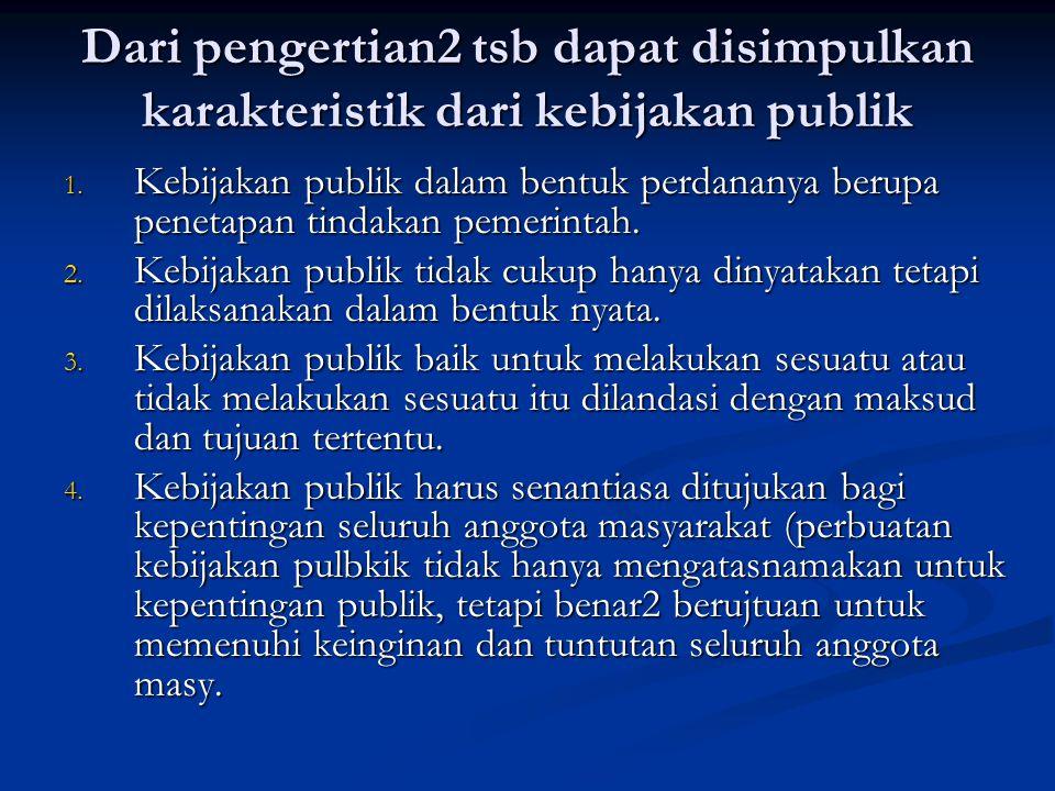 Dari pengertian2 tsb dapat disimpulkan karakteristik dari kebijakan publik