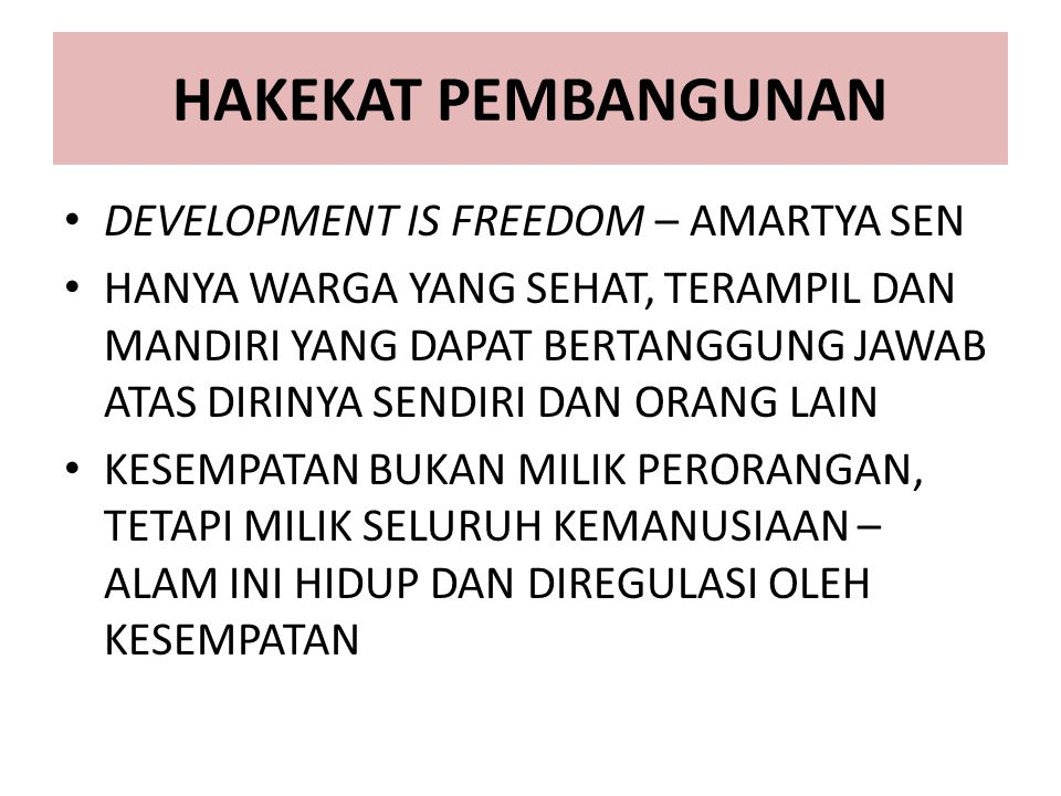 HAKEKAT PEMBANGUNAN DEVELOPMENT IS FREEDOM – AMARTYA SEN