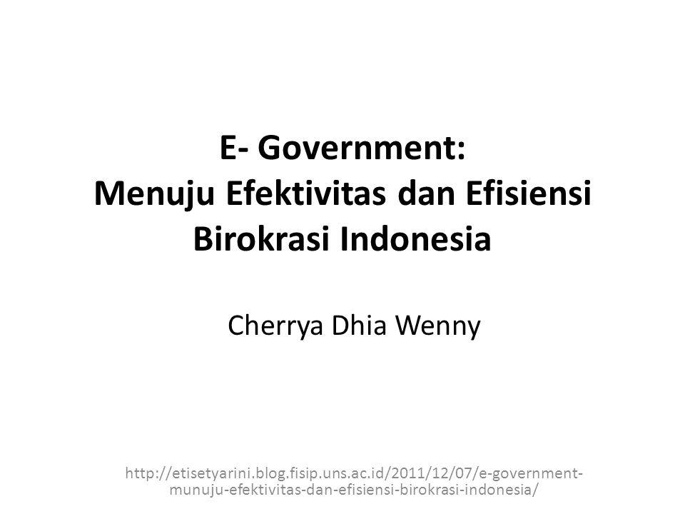 E- Government: Menuju Efektivitas dan Efisiensi Birokrasi Indonesia