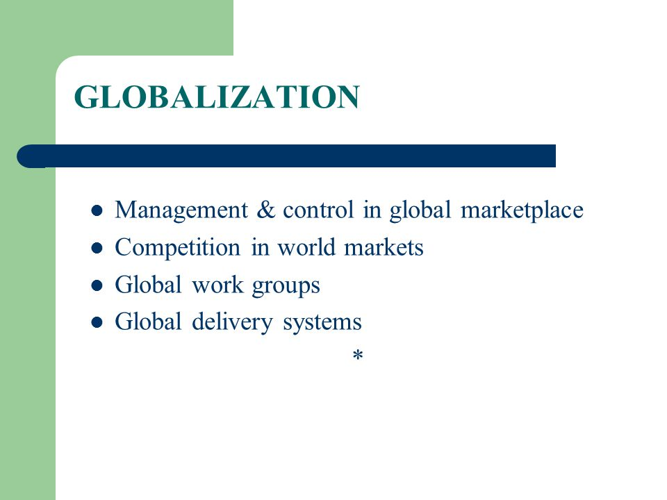 GLOBALIZATION Management & control in global marketplace