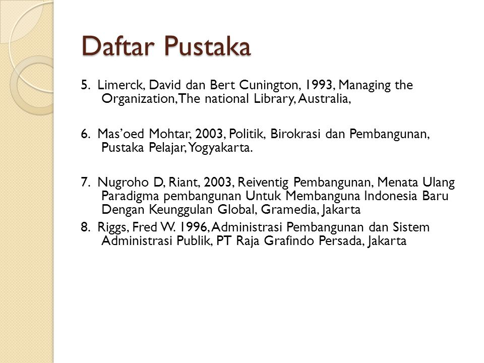Daftar Pustaka 5. Limerck, David dan Bert Cunington, 1993, Managing the Organization,The national Library, Australia,
