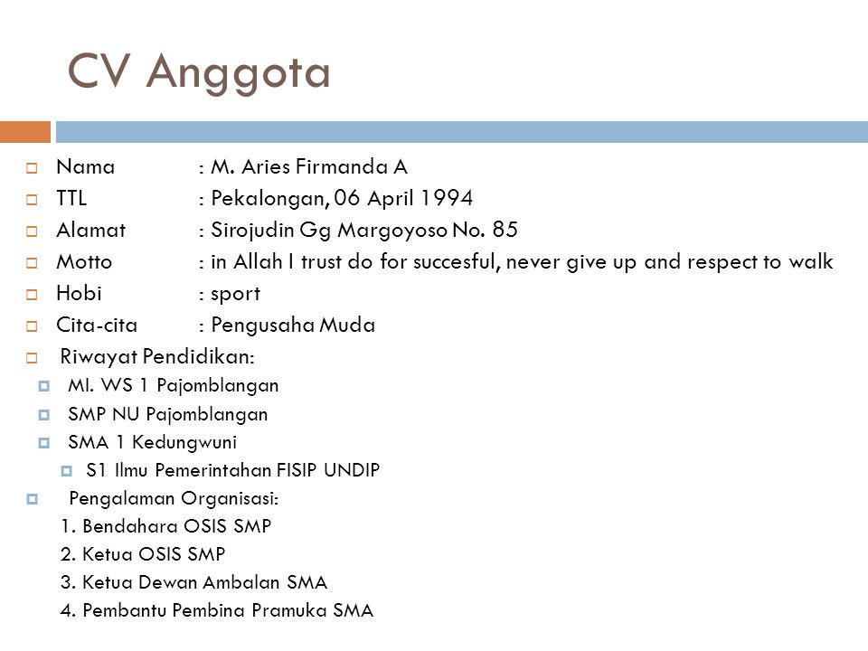CV Anggota Nama : M. Aries Firmanda A TTL : Pekalongan, 06 April 1994