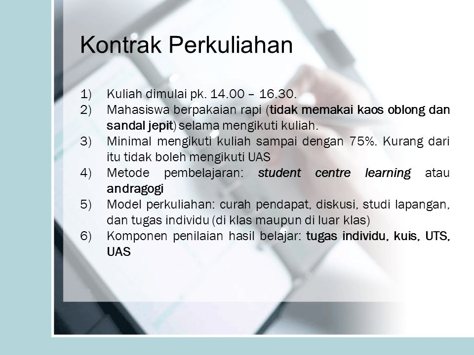 Kontrak Perkuliahan Kuliah dimulai pk. 14.00 – 16.30.