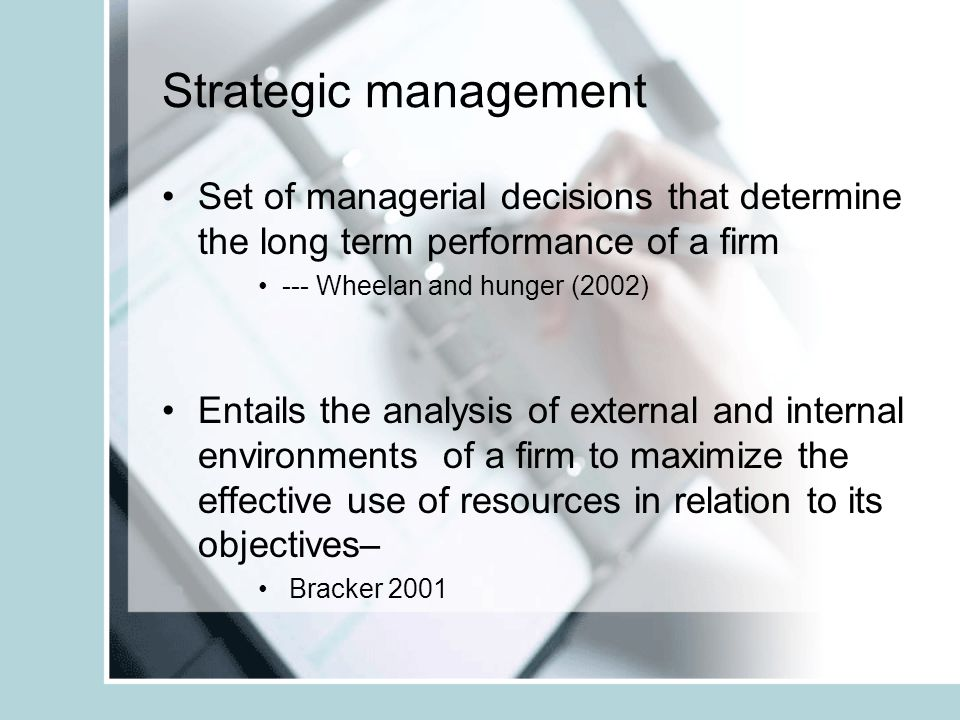 Strategic management Set of managerial decisions that determine the long term performance of a firm.
