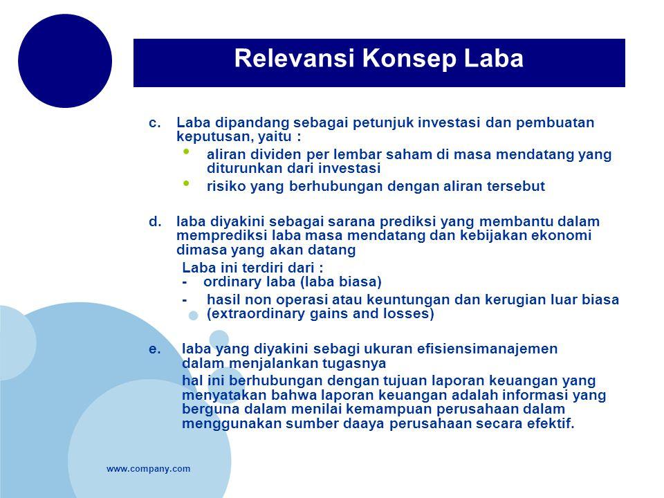 Relevansi Konsep Laba c. Laba dipandang sebagai petunjuk investasi dan pembuatan keputusan, yaitu :