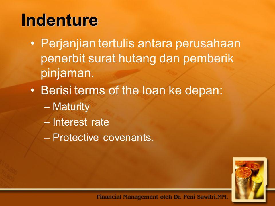 Indenture Perjanjian tertulis antara perusahaan penerbit surat hutang dan pemberik pinjaman. Berisi terms of the loan ke depan: